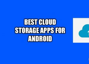 5 Awesome Free Cloud Storage Apps For Android You Must Try